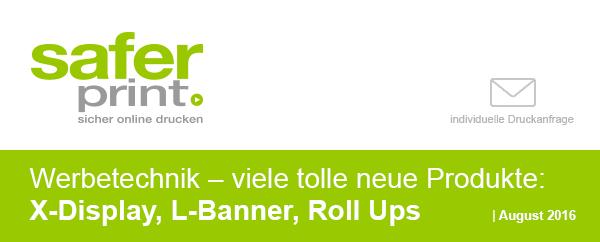 Newsletter August 2016 / Werbetechnik ? viele tolle neue Produkte: X-Display, L-Banner, Roll Ups
