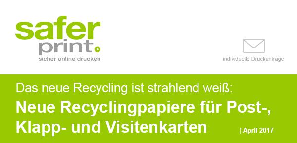 Newsletter April 2017 / Das neue Recycling ist strahlend weiß - Neue Recylingpapiere für Post-, Klapp- und Visitenkarten